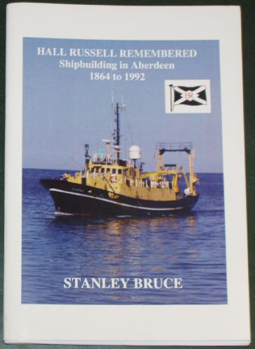Hall Russell Remembered - Shipbuilding in Aberdeen 1864-1992, by Stanley Bruce